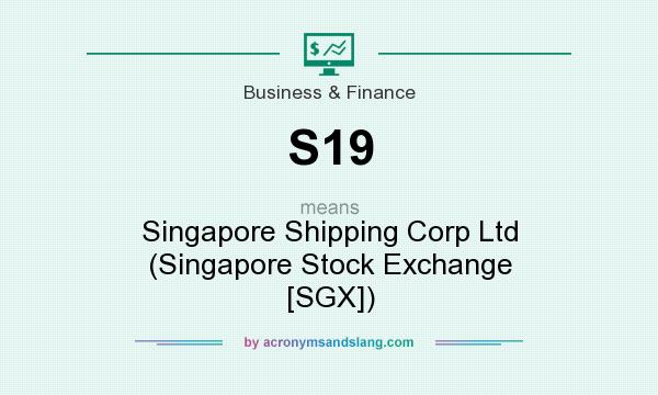 What does S19 mean? It stands for Singapore Shipping Corp Ltd (Singapore Stock Exchange [SGX])