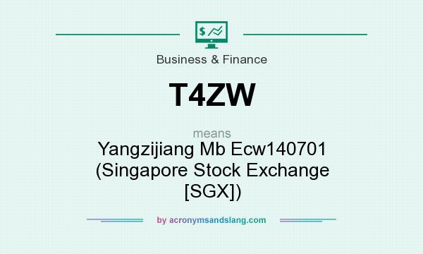 What does T4ZW mean? It stands for Yangzijiang Mb Ecw140701 (Singapore Stock Exchange [SGX])
