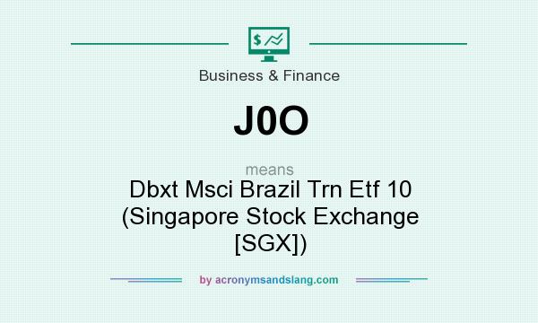 What does J0O mean? It stands for Dbxt Msci Brazil Trn Etf 10 (Singapore Stock Exchange [SGX])