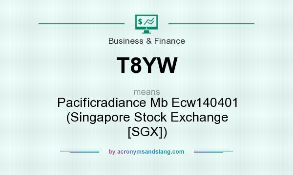 What does T8YW mean? It stands for Pacificradiance Mb Ecw140401 (Singapore Stock Exchange [SGX])