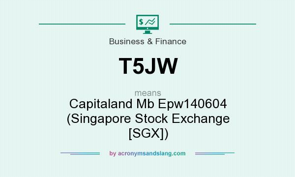 What does T5JW mean? It stands for Capitaland Mb Epw140604 (Singapore Stock Exchange [SGX])