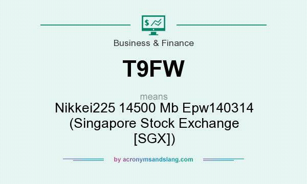What does T9FW mean? It stands for Nikkei225 14500 Mb Epw140314 (Singapore Stock Exchange [SGX])