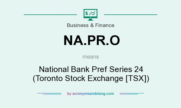 What does NA.PR.O mean? It stands for National Bank Pref Series 24 (Toronto Stock Exchange [TSX])