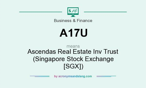 What does A17U mean? It stands for Ascendas Real Estate Inv Trust (Singapore Stock Exchange [SGX])