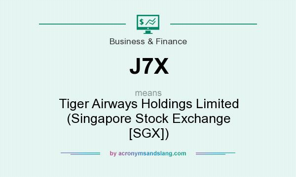 What does J7X mean? It stands for Tiger Airways Holdings Limited (Singapore Stock Exchange [SGX])
