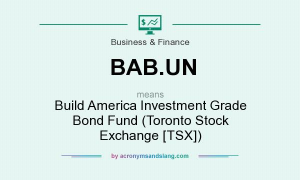 What does BAB.UN mean? It stands for Build America Investment Grade Bond Fund (Toronto Stock Exchange [TSX])