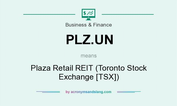 What does PLZ.UN mean? It stands for Plaza Retail REIT (Toronto Stock Exchange [TSX])