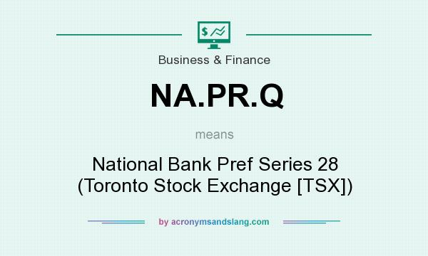 What does NA.PR.Q mean? It stands for National Bank Pref Series 28 (Toronto Stock Exchange [TSX])