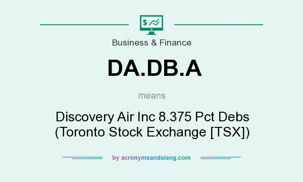 What does DA.DB.A mean? It stands for Discovery Air Inc 8.375 Pct Debs (Toronto Stock Exchange [TSX])