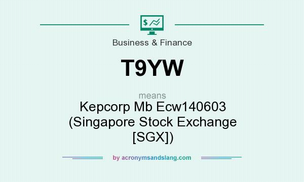 What does T9YW mean? It stands for Kepcorp Mb Ecw140603 (Singapore Stock Exchange [SGX])