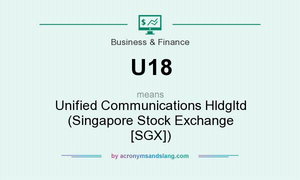 What does U18 mean? It stands for Unified Communications Hldgltd (Singapore Stock Exchange [SGX])