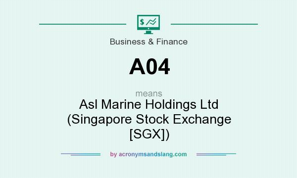What does A04 mean? It stands for Asl Marine Holdings Ltd (Singapore Stock Exchange [SGX])
