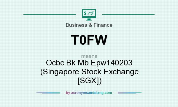 What does T0FW mean? It stands for Ocbc Bk Mb Epw140203 (Singapore Stock Exchange [SGX])