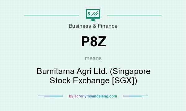 What does P8Z mean? It stands for Bumitama Agri Ltd. (Singapore Stock Exchange [SGX])