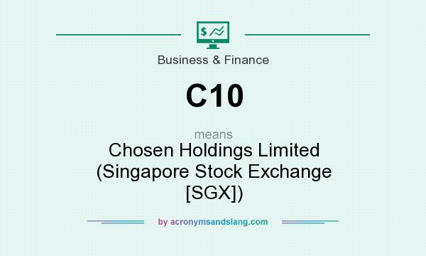 What does C10 mean? It stands for Chosen Holdings Limited (Singapore Stock Exchange [SGX])