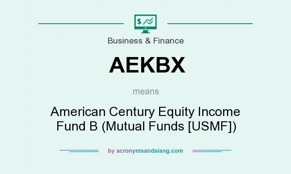 What does AEKBX mean? It stands for American Century Equity Income Fund B (Mutual Funds [USMF])