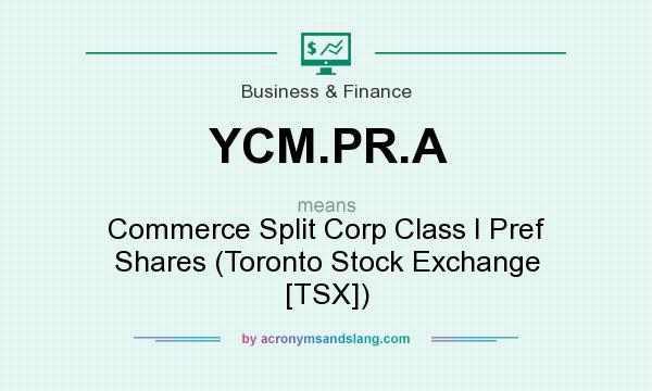 What does YCM.PR.A mean? It stands for Commerce Split Corp Class I Pref Shares (Toronto Stock Exchange [TSX])