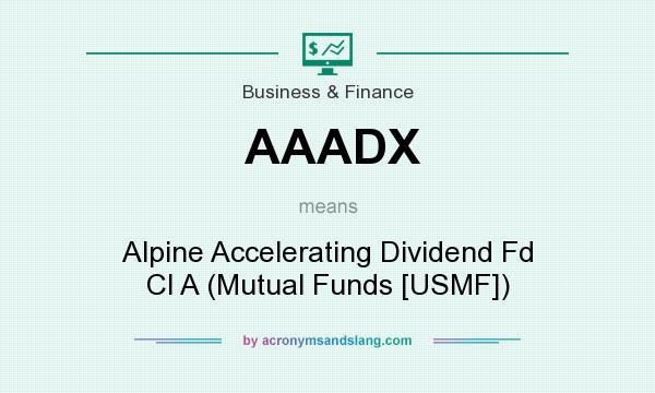 What does AAADX mean? It stands for Alpine Accelerating Dividend Fd Cl A (Mutual Funds [USMF])