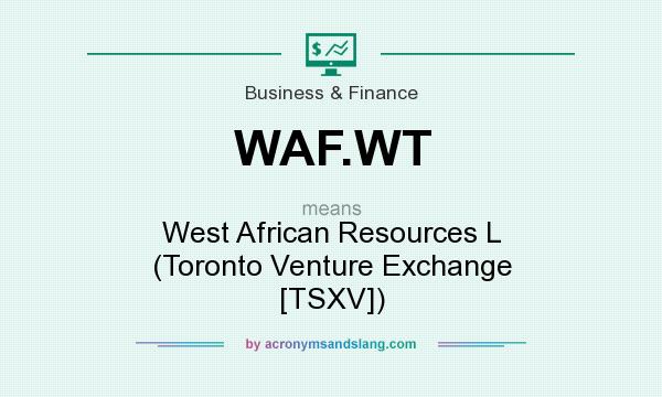 What does WAF.WT mean? It stands for West African Resources L (Toronto Venture Exchange [TSXV])