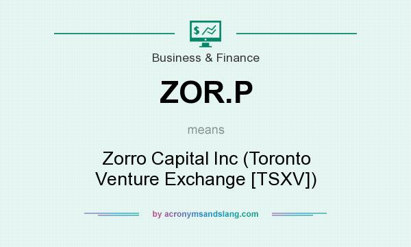 What does ZOR.P mean? It stands for Zorro Capital Inc (Toronto Venture Exchange [TSXV])