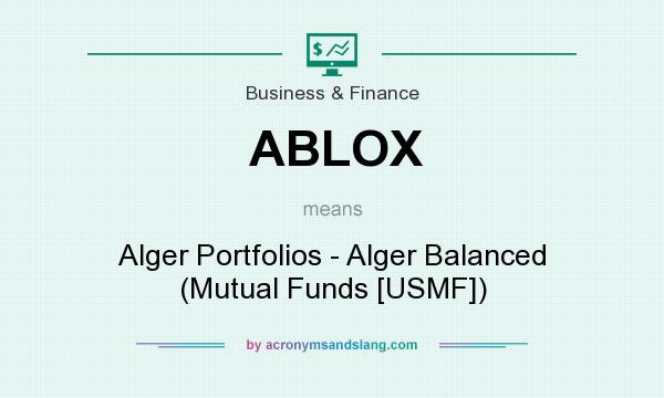 What does ABLOX mean? It stands for Alger Portfolios - Alger Balanced (Mutual Funds [USMF])
