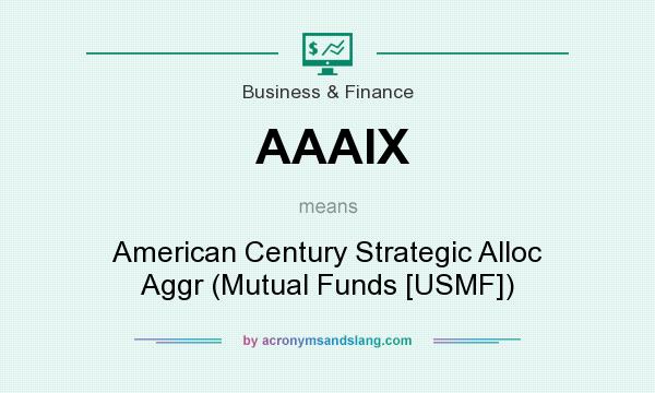What does AAAIX mean? It stands for American Century Strategic Alloc Aggr (Mutual Funds [USMF])