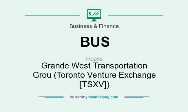 What does BUS mean? It stands for Grande West Transportation Grou (Toronto Venture Exchange [TSXV])