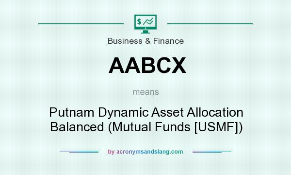 What does AABCX mean? It stands for Putnam Dynamic Asset Allocation Balanced (Mutual Funds [USMF])