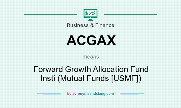 What does ACGAX mean? It stands for Forward Growth Allocation Fund Insti (Mutual Funds [USMF])