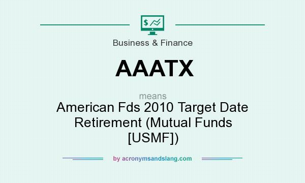 What does AAATX mean? It stands for American Fds 2010 Target Date Retirement (Mutual Funds [USMF])