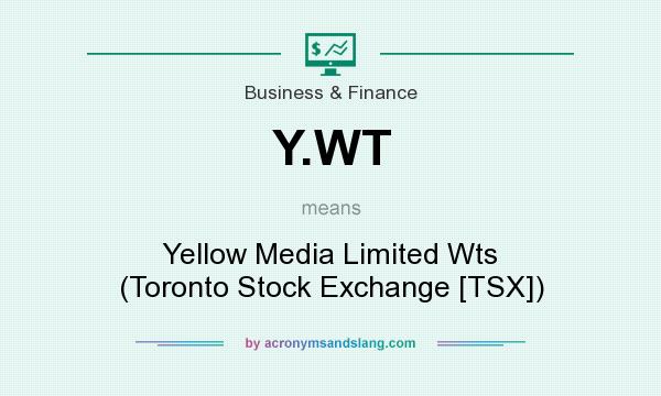 What does Y.WT mean? It stands for Yellow Media Limited Wts (Toronto Stock Exchange [TSX])