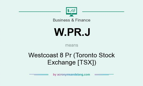 What does W.PR.J mean? It stands for Westcoast 8 Pr (Toronto Stock Exchange [TSX])