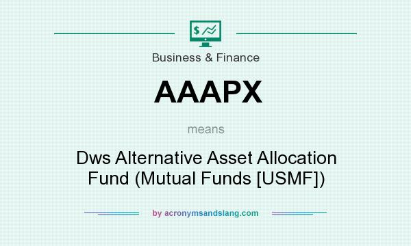 What does AAAPX mean? It stands for Dws Alternative Asset Allocation Fund (Mutual Funds [USMF])