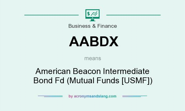 What does AABDX mean? It stands for American Beacon Intermediate Bond Fd (Mutual Funds [USMF])