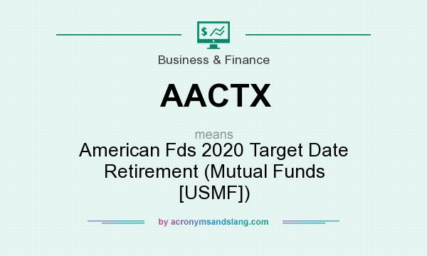 What does AACTX mean? It stands for American Fds 2020 Target Date Retirement (Mutual Funds [USMF])
