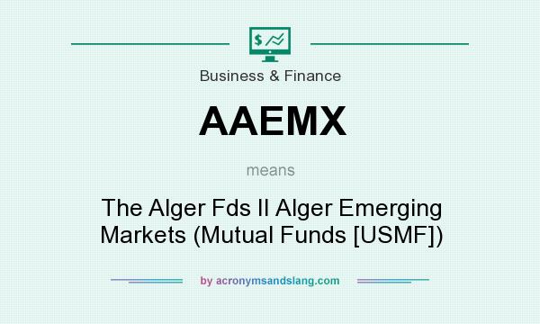 What does AAEMX mean? It stands for The Alger Fds II Alger Emerging Markets (Mutual Funds [USMF])