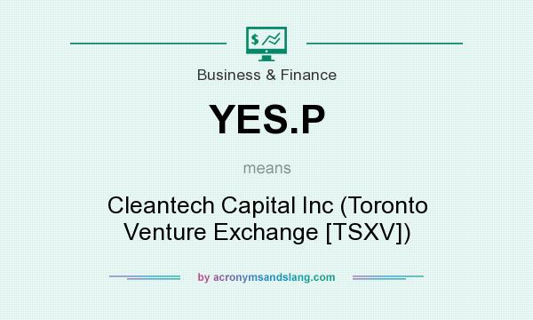 What does YES.P mean? It stands for Cleantech Capital Inc (Toronto Venture Exchange [TSXV])