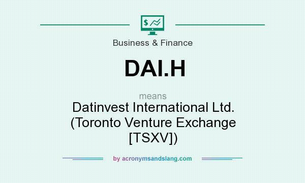 What does DAI.H mean? It stands for Datinvest International Ltd. (Toronto Venture Exchange [TSXV])