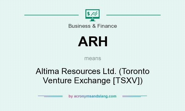 What does ARH mean? It stands for Altima Resources Ltd. (Toronto Venture Exchange [TSXV])