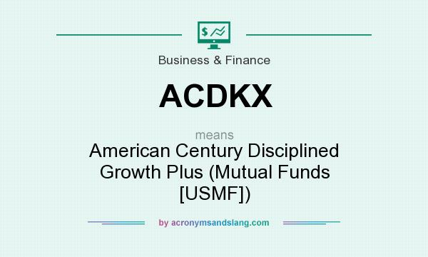 What does ACDKX mean? It stands for American Century Disciplined Growth Plus (Mutual Funds [USMF])