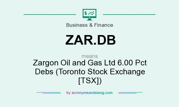 What does ZAR.DB mean? It stands for Zargon Oil and Gas Ltd 6.00 Pct Debs (Toronto Stock Exchange [TSX])