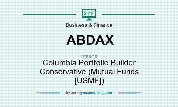 What does ABDAX mean? It stands for Columbia Portfolio Builder Conservative (Mutual Funds [USMF])