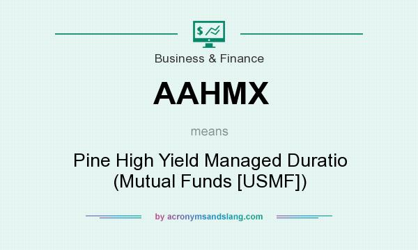 What does AAHMX mean? It stands for Pine High Yield Managed Duratio (Mutual Funds [USMF])