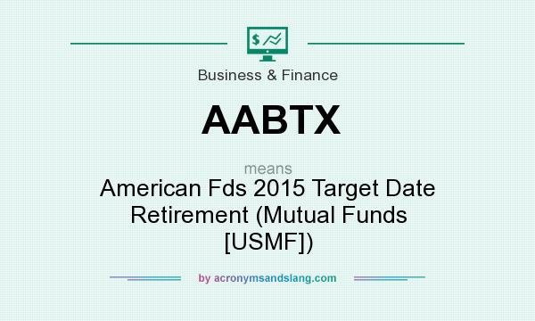 What does AABTX mean? It stands for American Fds 2015 Target Date Retirement (Mutual Funds [USMF])