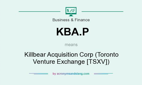 What does KBA.P mean? It stands for Killbear Acquisition Corp (Toronto Venture Exchange [TSXV])
