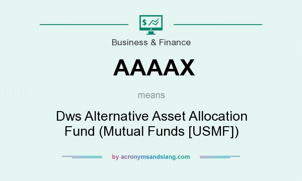 What does AAAAX mean? It stands for Dws Alternative Asset Allocation Fund (Mutual Funds [USMF])