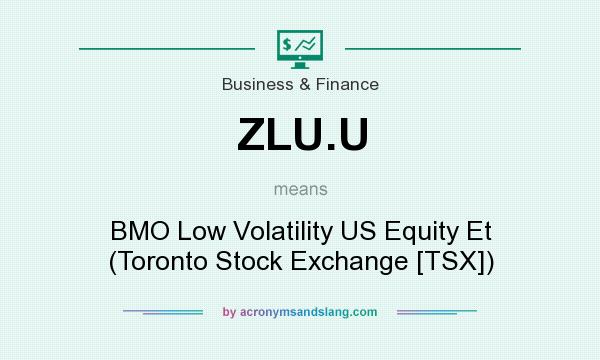 What does ZLU.U mean? It stands for BMO Low Volatility US Equity Et (Toronto Stock Exchange [TSX])