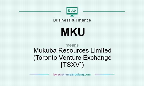 What does MKU mean? It stands for Mukuba Resources Limited (Toronto Venture Exchange [TSXV])