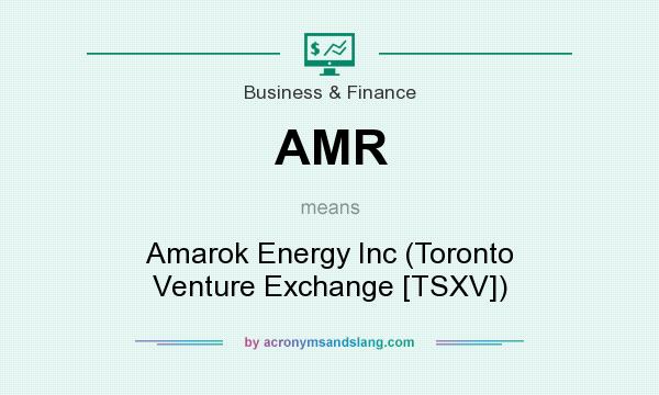 What does AMR mean? It stands for Amarok Energy Inc (Toronto Venture Exchange [TSXV])