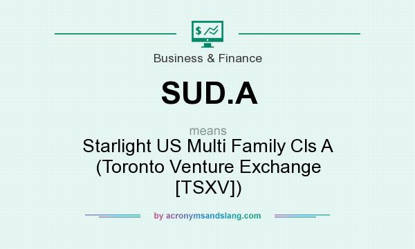 What does SUD.A mean? It stands for Starlight US Multi Family Cls A (Toronto Venture Exchange [TSXV])